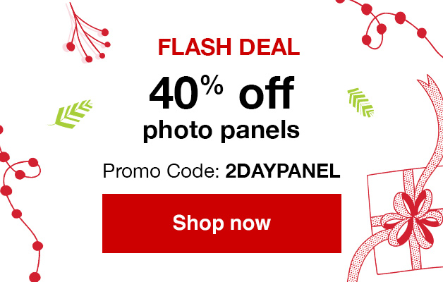 FLASH SALE! 40% off same day Photo panels. Use Promo Code 2DAYPANEL Offer ends 11/12/18.  Create now >